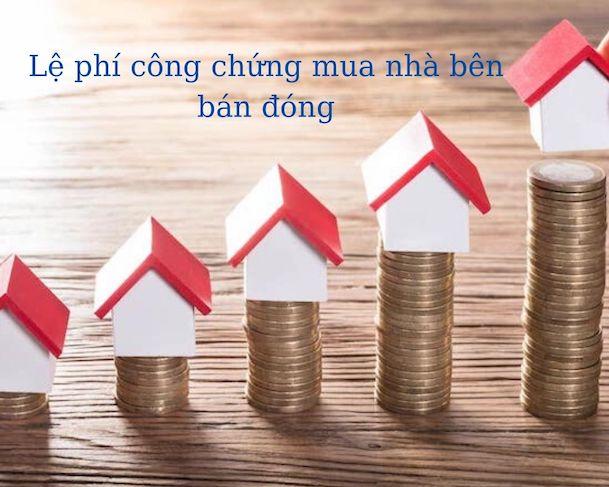 phí công chứng mua bán nhà đất ai chịu
